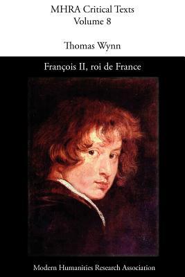 Francois II, Roi De France - Wynn, T (Editor)