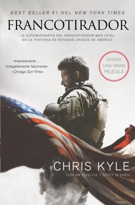 Francotirador (American Sniper - Spanish Edition): La Autobiografía del Francotirador Más Letal En La Historia de Estados Unidos de América - Kyle, Chris