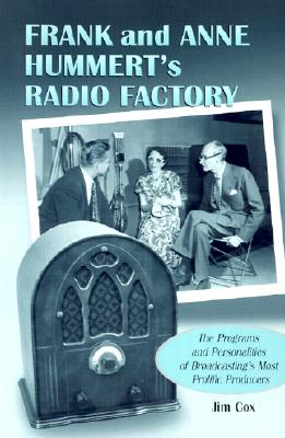 Frank and Anne Hummert's Radio Factory: The Programs and Personalities of Broadcasting's Most Prolific Producers - Cox, Jim