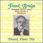 Frank Bridge: Phantasie Trio in C minor; Piano Trio No. 2; Miniatures
