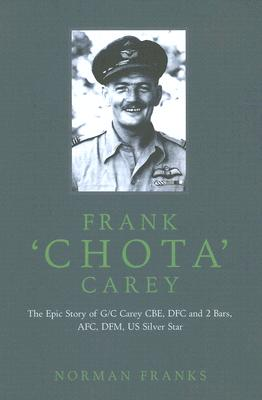 Frank Chota Carey: The Story of Group Captain Frank Carey CBE DFC** AFC DFM - Franks, Norman