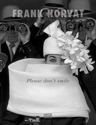 Frank Horvat: Please Don't Smile - Horvat, Frank
