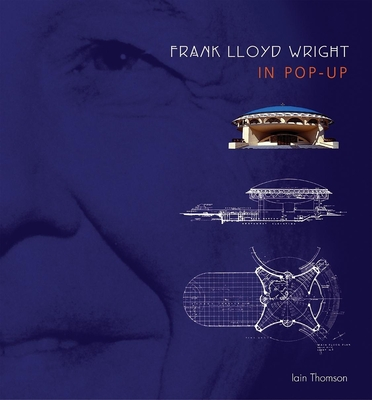 Frank Lloyd Wright in Pop-Up - Thomson, Iain, and Finch, Keith (Contributions by)