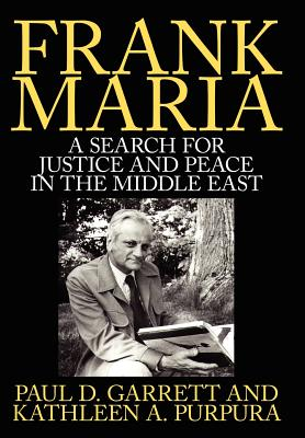 Frank Maria: A Search for Justice and Peace in the Middle East - Garrett, Paul D, and Purpura, Kathleen A