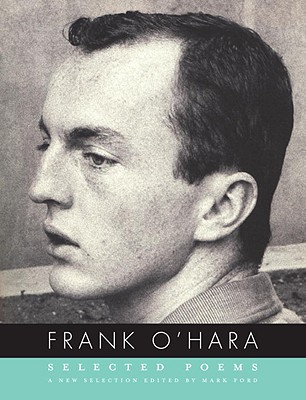Frank O'Hara: Selected Poems - O'Hara, Frank, Professor, and Ford, Mark (Editor)