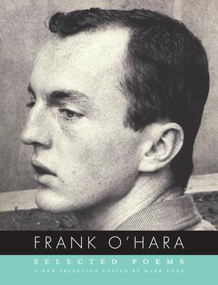 Frank O'Hara: Selected Poems - O'Hara, Frank, Professor, and Ford, Mark (Editor)