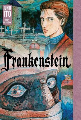 Frankenstein: Junji Ito Story Collection - Ito, Junji