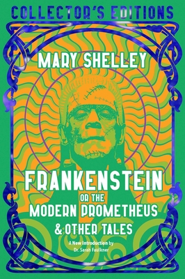 Frankenstein, or The Modern Prometheus - Shelley, Mary, and Faulkner, Sarah, Dr. (Introduction by)