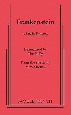 Frankenstein: Play - Kelly, Tim, and Shelley, Mary Wollstonecraft