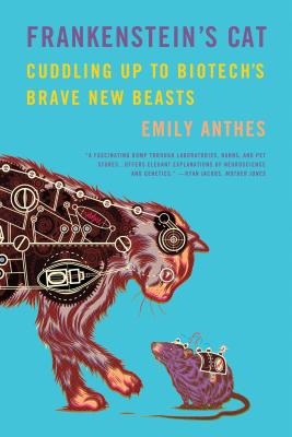 Frankenstein's Cat: Cuddling Up to Biotech's Brave New Beasts - Anthes, Emily