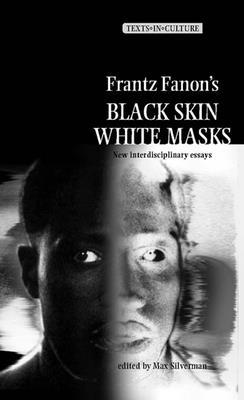 Frantz Fanon's 'Black Skin, White Masks' - Silverman, Max (Editor)