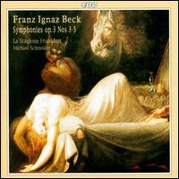 Franz Ignaz Beck: Symphonies Op. 3, Nos. 3-5 - Almut Backhaus (violin); Amos Fahlbusch (violin); Anke Vogelsanger (violin); Annette Sichelschmidt (violin);...