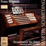 Franz Schmidt: Complete Works for Organ, Vol. 4