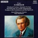 Franz Schreker: Ekkehard Overture; Fantastic Overture; Interlude from Act 3 of Der Schatzgraber; etc.