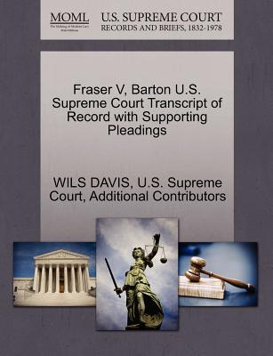 Fraser V, Barton U.S. Supreme Court Transcript of Record with Supporting Pleadings - Davis, Wils, and Additional Contributors, and U S Supreme Court (Creator)