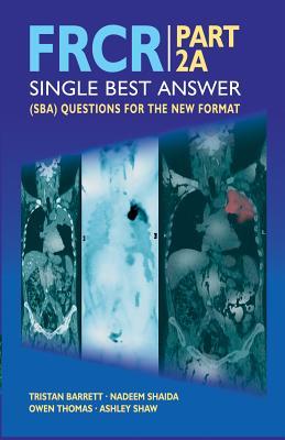 FRCR Part 2A: Single Best Answer (SBA) - Barrett, Tristan, Dr.