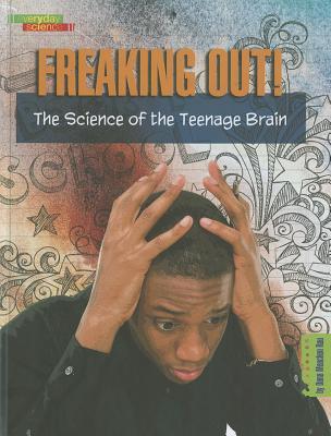 Freaking Out!: The Science of the Teenage Brain - Rau, Dana Meachen