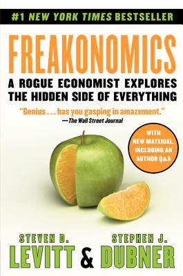 Freakonomics: A Rogue Economist Explores the Hidden Side of Everything - Levitt, Steven D