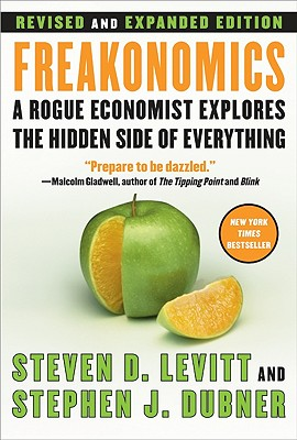 Freakonomics REV Ed: A Rogue Economist Explores the Hidden Side of Everything - Levitt, Steven D, and Dubner, Stephen J