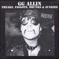 Freaks, Faggots, Drunks & Junkies - G.G. Allin