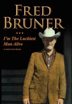 Fred Bruner: I'm the Luckiest Man Alive - Martin, Scott