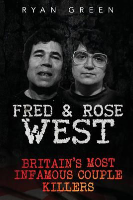 Fred & Rose West: Britain's Most Infamous Killer Couples - Green, Ryan