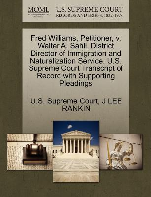 Fred Williams, Petitioner, V. Walter A. Sahli, District Director of Immigration and Naturalization Service. U.S. Supreme Court Transcript of Record with Supporting Pleadings - Rankin, J Lee, and U S Supreme Court (Creator)