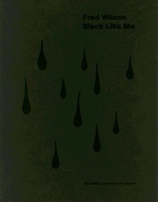 Fred Wilson: Black Like Me - Wilson, Fred, and Klein, Richard