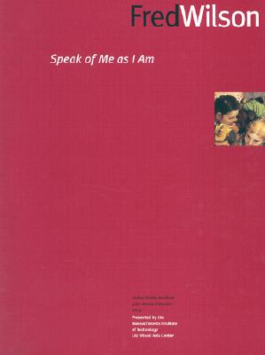 Fred Wilson: Speak of Me as I Am: 50th Venice Biennale - Wilson, Fred, and Goncharov, Kathleen (Contributions by), and Farver, Jane (Contributions by)