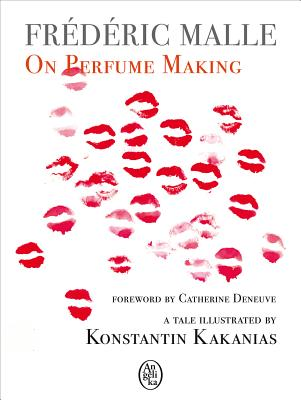 Frederic Malle: On Perfume Making - Malle, Frederic (Text by), and Deneuve, Catherine (Foreword by), and Kakanias, Konstantin (Illustrator)