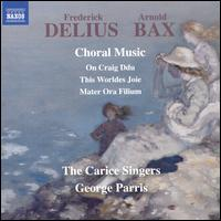 Frederick Delius, Arnold Bax: Choral Music - Annabel Green (soprano); Anne Denholm (harp); Carice Singers; Caroline Halls (soprano); Christopher Loyn (tenor);...