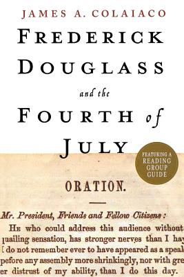 Frederick Douglass and the Fourth of July - Colaiaco, James a