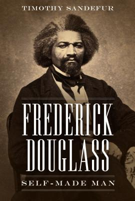Frederick Douglass: Self-Made Man - Sandefur, Timothy