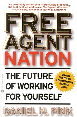 Free Agent Nation: The Future of Working for Yourself - Pink, Daniel H