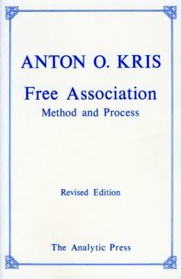 Free Association: Methods and Process - Kris, Anton O, Dr., M.D.