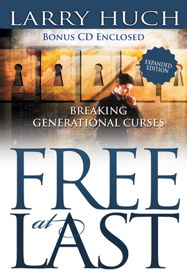 Free at Last: Removing the Past from Your Future - Huch, Larry, and Hinn, Benny (Foreword by)