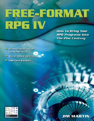 Free-Format RPG IV: How to Bring Your RPG Programs Into the 21st Century - Martin, Jim