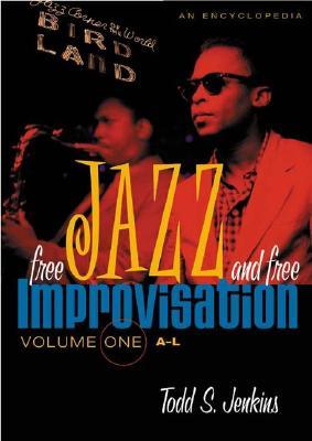 Free Jazz and Free Improvisation: An Encyclopedia: Vol. 1, A-J - Jenkins, Todd S
