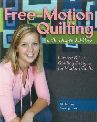 Free-Motion Quilting with Angela Walters: Choose & Use Quilting Designs on Modern Quilts - Walters, Angela