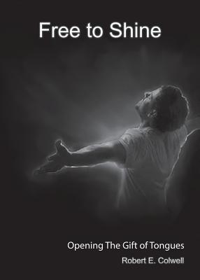 Free to Shine - Colwell, Robert E