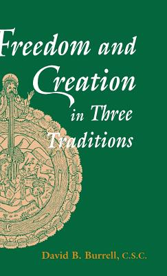 Freedom and Creation in Three Traditions - Burrell