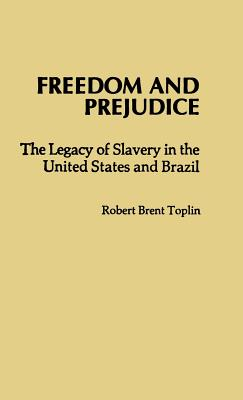 Freedom and Prejudice: The Legacy of Slavery in the United States and Brazil - Toplin, Robert Brent, and Unknown