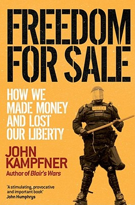 Freedom for Sale: And the Birth of a New World Order - Kampfner, John