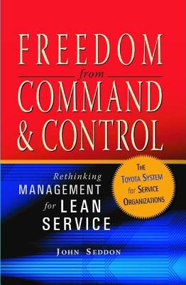 Freedom from Command & Control: Rethinking Management for Lean Service - Seddon, John