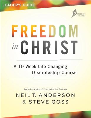 Freedom in Christ Leader's Guide: A 10-Week Life-Changing Discipleship Course - Anderson, Neil T, Dr., and Goss, Steve