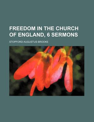 Freedom in the Church of England, 6 Sermons - Brooke, Stopford Augustus
