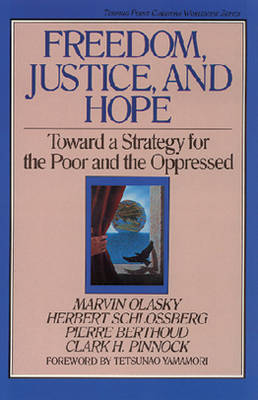 Freedom, Justice, and Hope: Toward a Strategy for the Poor and the Oppressed - Olasky, Marvin