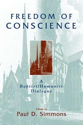 Freedom of Conscience: A Baptist/Humanist Dialogue - Simmons, Paul D (Editor)