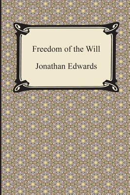 Freedom of the Will - Edwards, Jonathan, MD