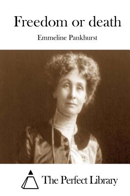 Freedom or death - The Perfect Library (Editor), and Pankhurst, Emmeline